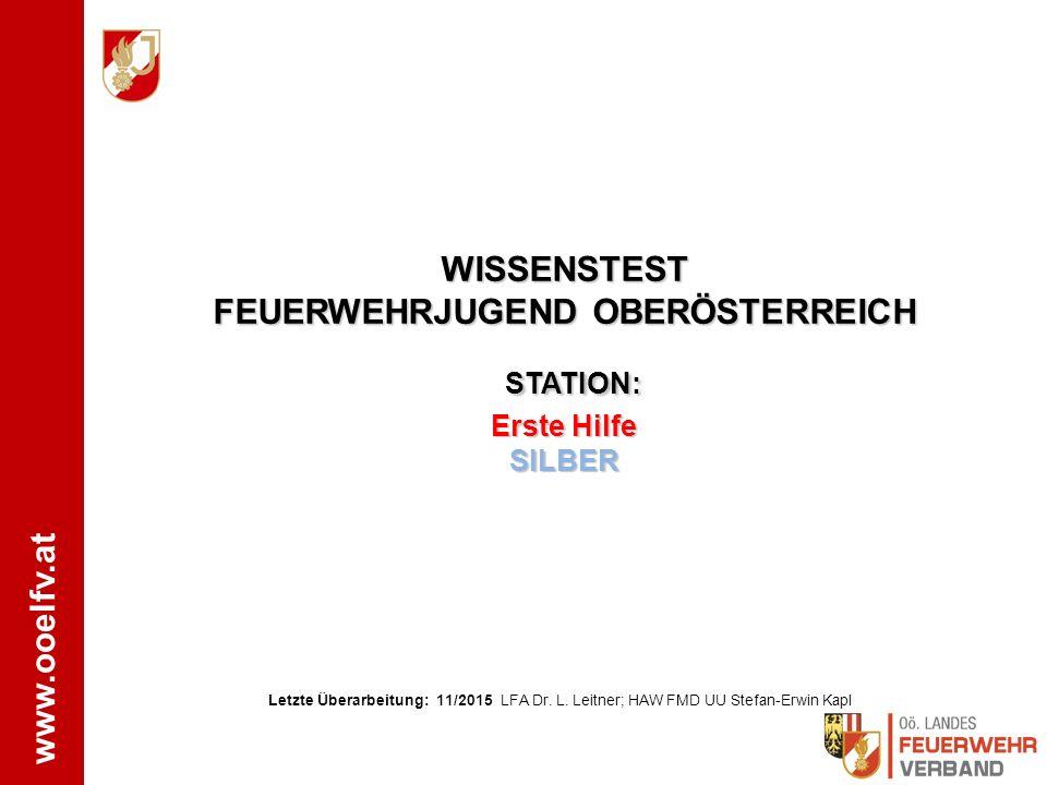 www.ooelfv.at SILBER Wissenstest Erste Hilfe SILBER 1.Bewusstseinskontrolle Patienten laut ansprechen, sanft an den Schultern schütteln 2.