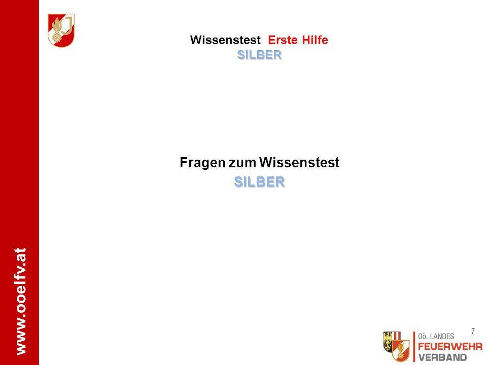 www.ooelfv.at SILBER Wissenstest Erste Hilfe SILBER Fragen zum WissenstestSILBER 7