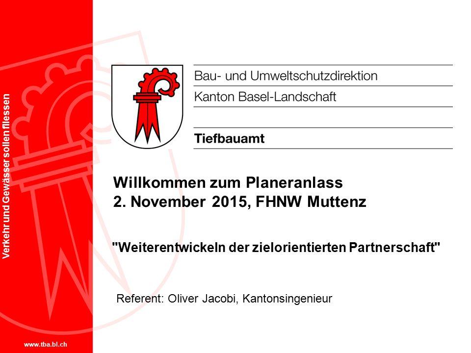 www.tba.bl.ch Verkehr und Gewässer sollen fliessen Willkommen zum Planeranlass 2. November 2015, FHNW Muttenz