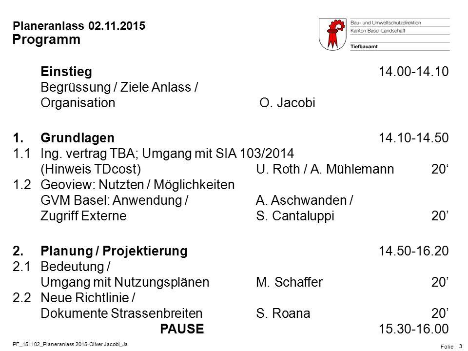 PF_151102_Planeranlass 2015-Oliver Jacobi_Ja Folie Planeranlass 02.11.2015 3 Einstieg14.00-14.10 Begrüssung / Ziele Anlass / Organisation O. Jacobi 1.