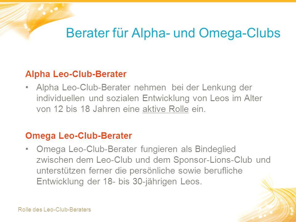 4 Berater für Alpha- und Omega-Clubs Alpha Leo-Club-Berater Alpha Leo-Club-Berater nehmen bei der Lenkung der individuellen und sozialen Entwicklung von Leos im Alter von 12 bis 18 Jahren eine aktive Rolle ein.