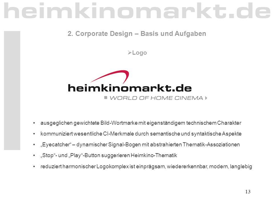 13 2. Corporate Design – Basis und Aufgaben  Logo ausgeglichen gewichtete Bild-Wortmarke mit eigenständigem technischem Charakter kommuniziert wesent