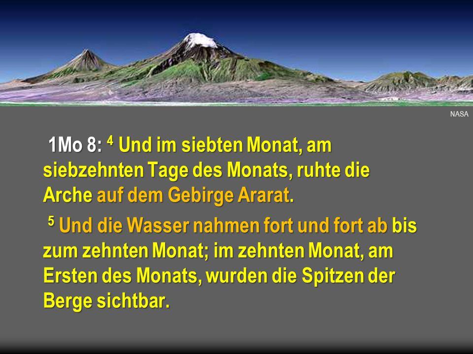 NASA 1Mo 8: 4 Und im siebten Monat, am siebzehnten Tage des Monats, ruhte die Arche auf dem Gebirge Ararat. 5 Und die Wasser nahmen fort und fort ab b