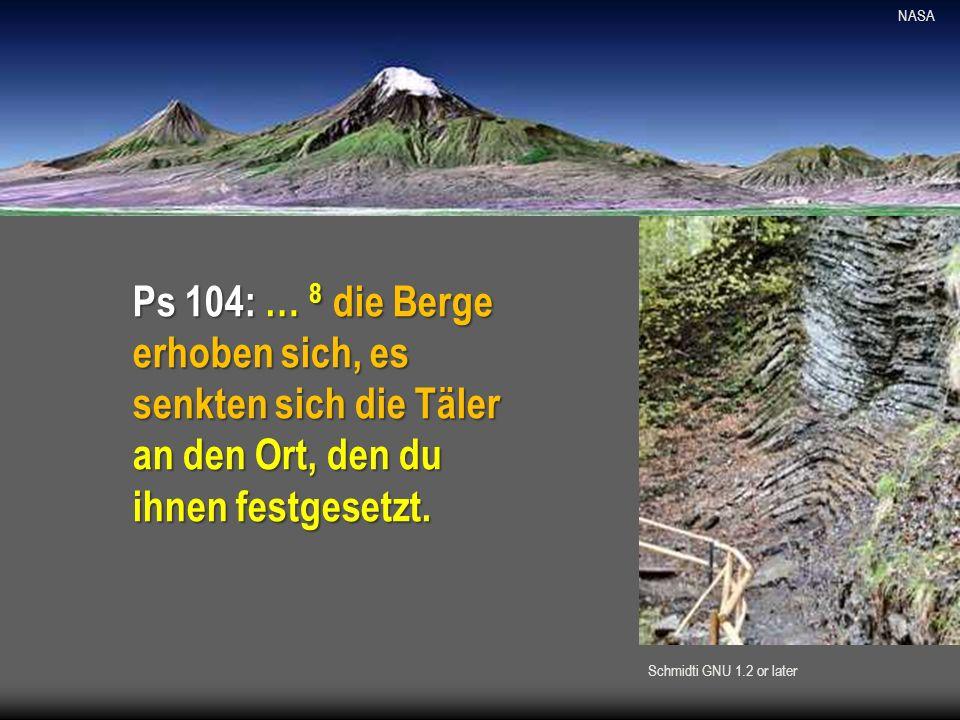 NASA Ps 104: … 8 die Berge erhoben sich, es senkten sich die Täler an den Ort, den du ihnen festgesetzt. Schmidti GNU 1.2 or later