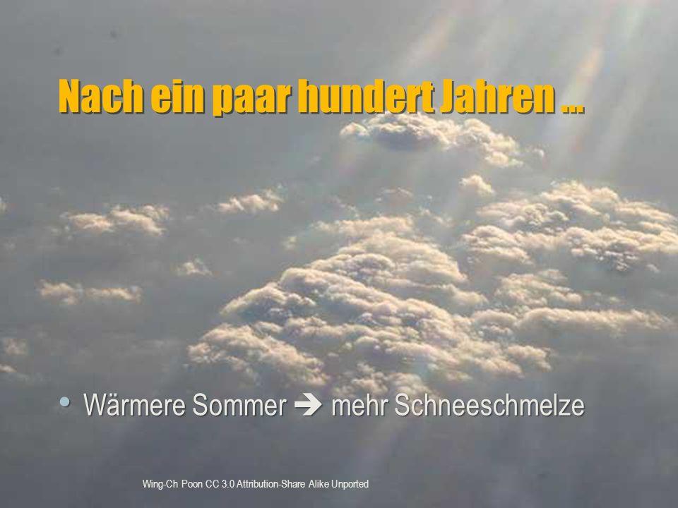 Nach ein paar hundert Jahren … Wärmere Sommer  mehr Schneeschmelze Wärmere Sommer  mehr Schneeschmelze Wing-Ch Poon CC 3.0 Attribution-Share Alike U