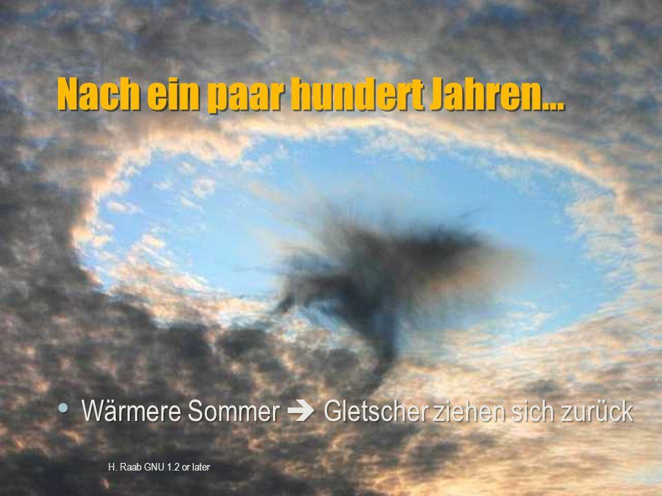 Nach ein paar hundert Jahren… H. Raab GNU 1.2 or later Wärmere Sommer  Gletscher ziehen sich zurück Wärmere Sommer  Gletscher ziehen sich zurück