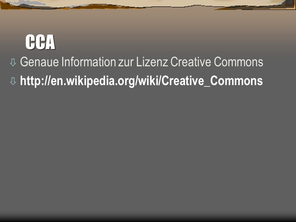 CCA ò Genaue Information zur Lizenz Creative Commons (CC): ò http://en.wikipedia.org/wiki/Creative_Commons