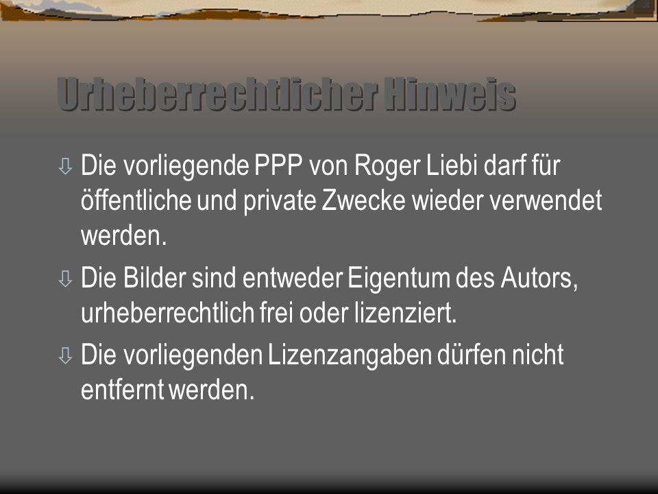 Urheberrechtlicher Hinweis ò Die vorliegende PPP von Roger Liebi darf für öffentliche und private Zwecke wieder verwendet werden. ò Die Bilder sind en