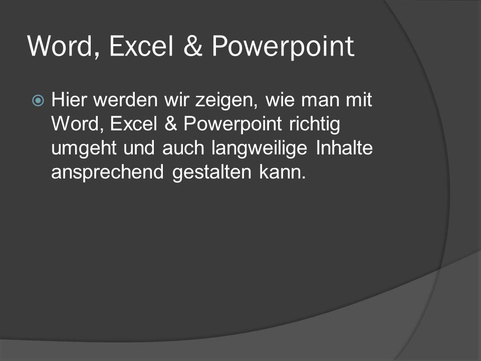 Word, Excel & Powerpoint  Hier werden wir zeigen, wie man mit Word, Excel & Powerpoint richtig umgeht und auch langweilige Inhalte ansprechend gestal