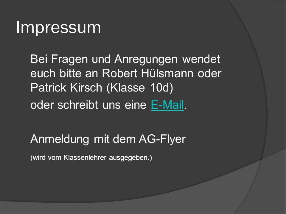Impressum Bei Fragen und Anregungen wendet euch bitte an Robert Hülsmann oder Patrick Kirsch (Klasse 10d) oder schreibt uns eine E-Mail.E-Mail Anmeldu