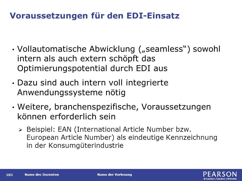"""© Laudon /Laudon /Schoder Name des DozentenName der Vorlesung Voraussetzungen für den EDI-Einsatz 103 Vollautomatische Abwicklung (""""seamless"""") sowohl"""
