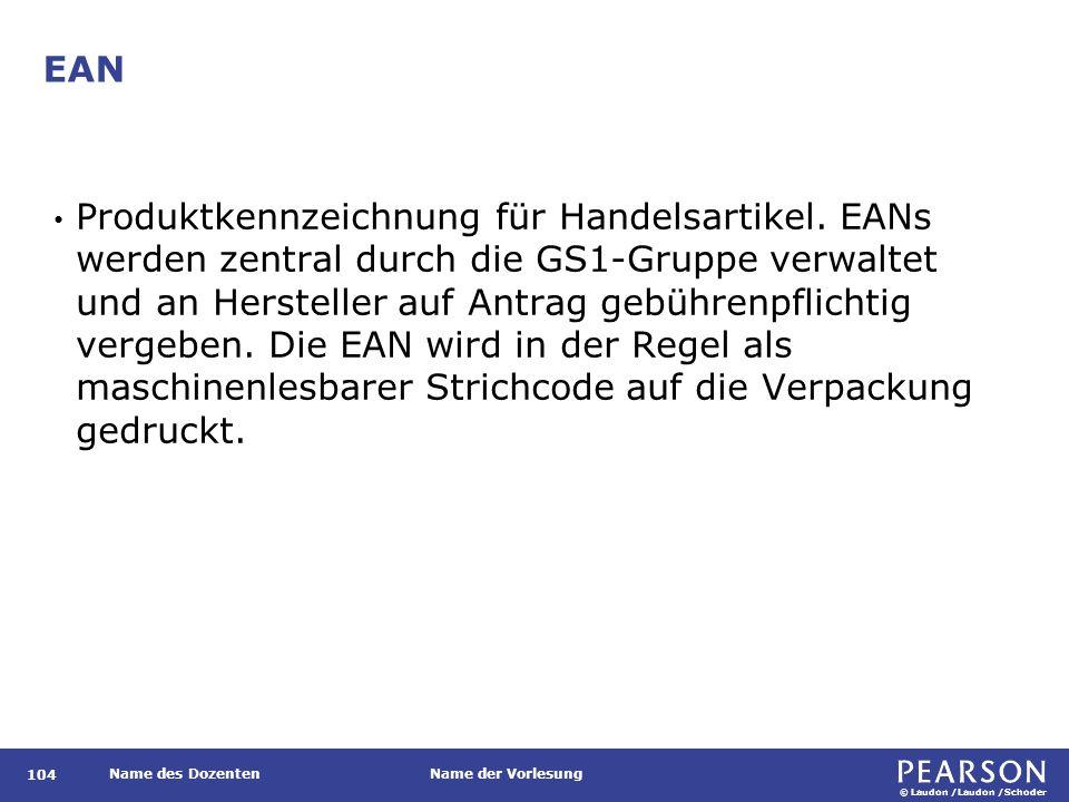 © Laudon /Laudon /Schoder Name des DozentenName der Vorlesung EAN 104 Produktkennzeichnung für Handelsartikel. EANs werden zentral durch die GS1-Grupp
