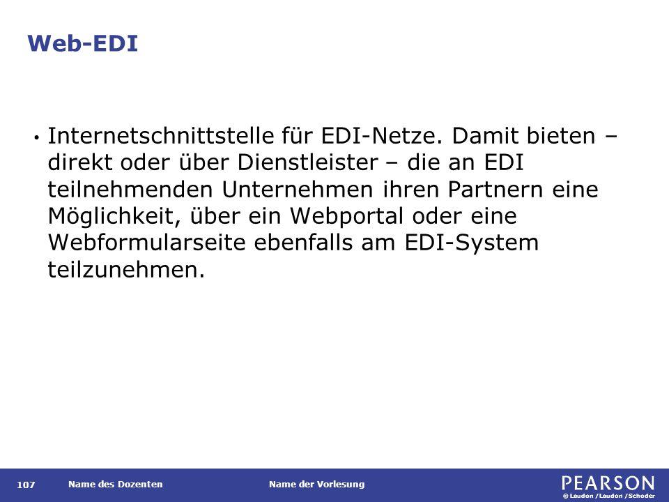 © Laudon /Laudon /Schoder Name des DozentenName der Vorlesung Web-EDI 107 Internetschnittstelle für EDI-Netze. Damit bieten – direkt oder über Dienstl