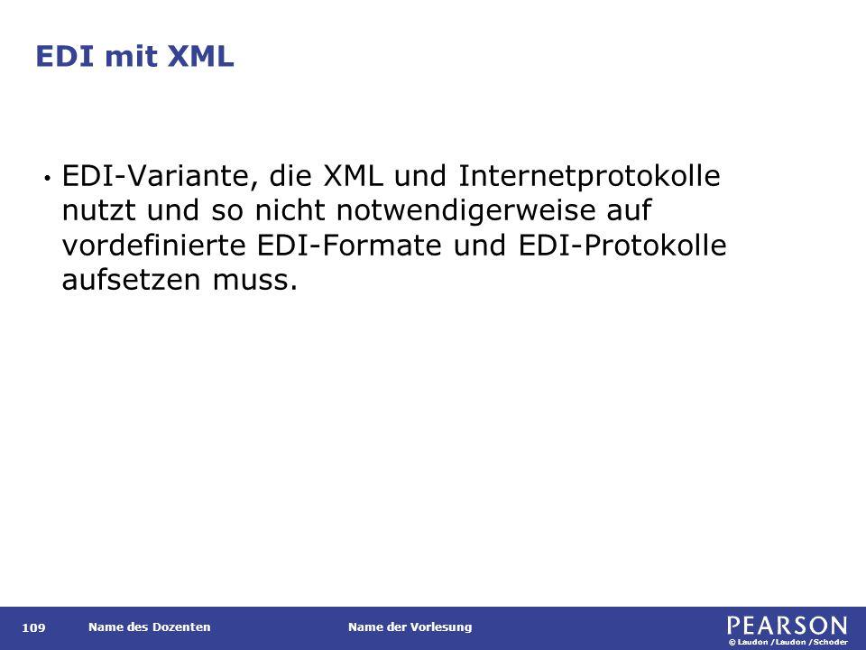 © Laudon /Laudon /Schoder Name des DozentenName der Vorlesung EDI mit XML 109 EDI-Variante, die XML und Internetprotokolle nutzt und so nicht notwendi