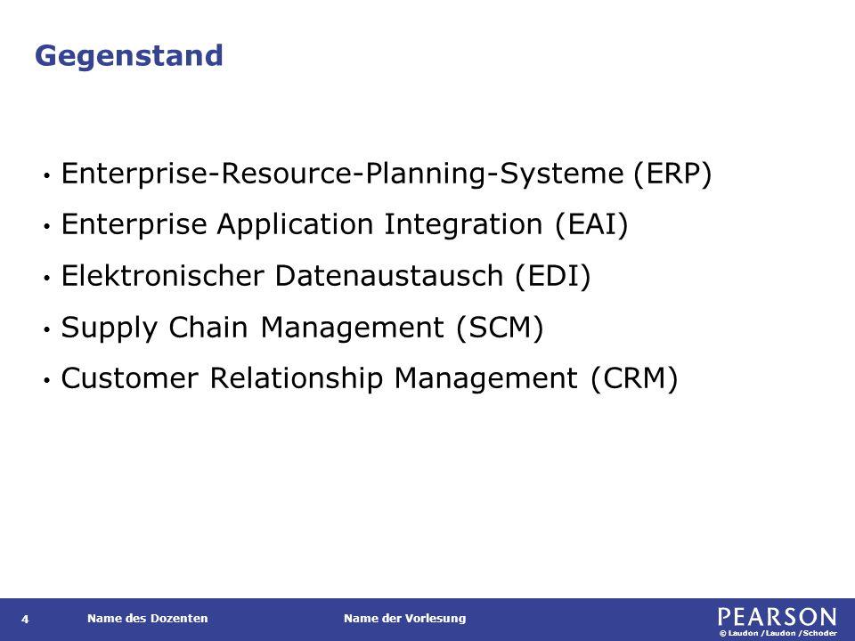 © Laudon /Laudon /Schoder Name des DozentenName der Vorlesung Gegenstand 4 Enterprise-Resource-Planning-Systeme (ERP) Enterprise Application Integrati