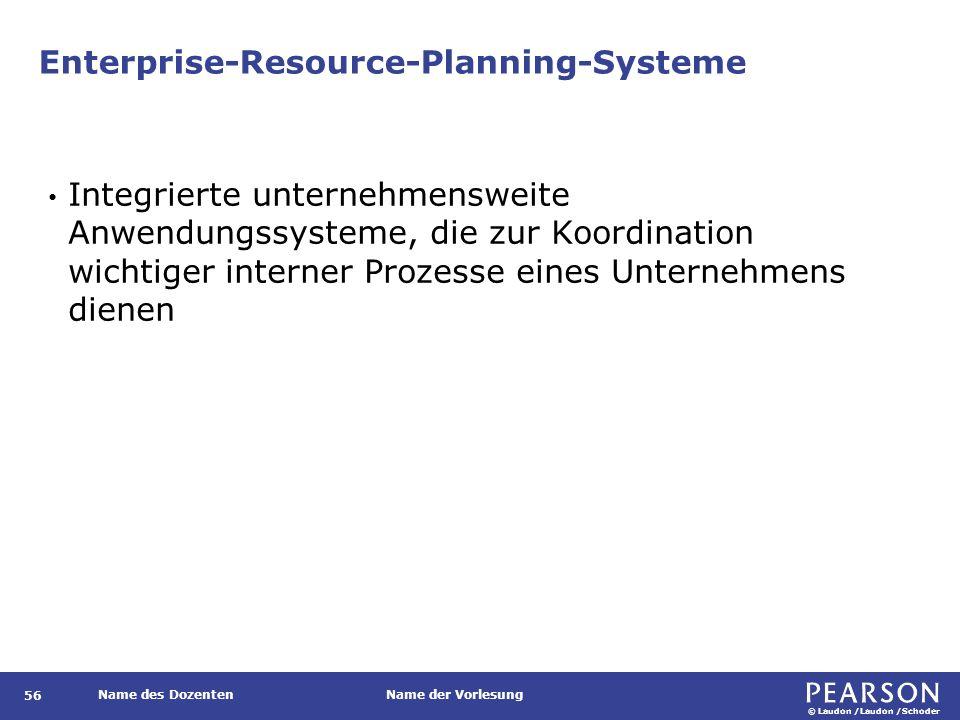 © Laudon /Laudon /Schoder Name des DozentenName der Vorlesung Enterprise-Resource-Planning-Systeme 56 Integrierte unternehmensweite Anwendungssysteme,