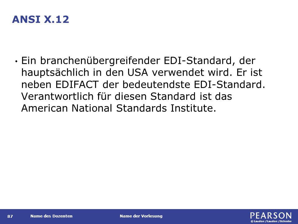 © Laudon /Laudon /Schoder Name des DozentenName der Vorlesung ANSI X.12 87 Ein branchenübergreifender EDI-Standard, der hauptsächlich in den USA verwe