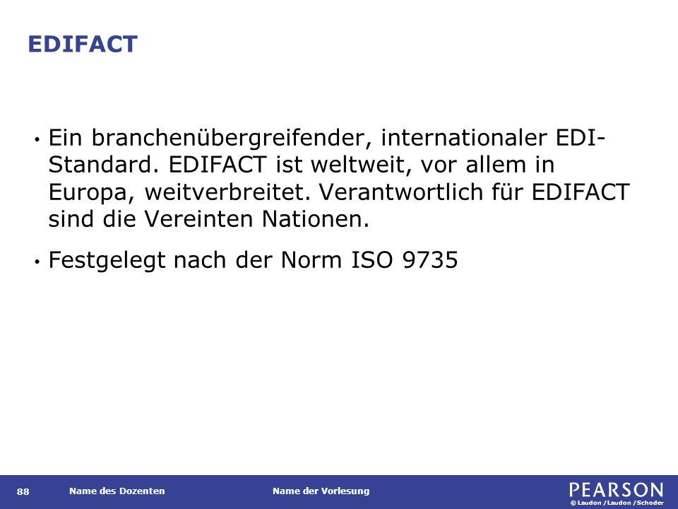 © Laudon /Laudon /Schoder Name des DozentenName der Vorlesung EDIFACT 88 Ein branchenübergreifender, internationaler EDI- Standard. EDIFACT ist weltwe