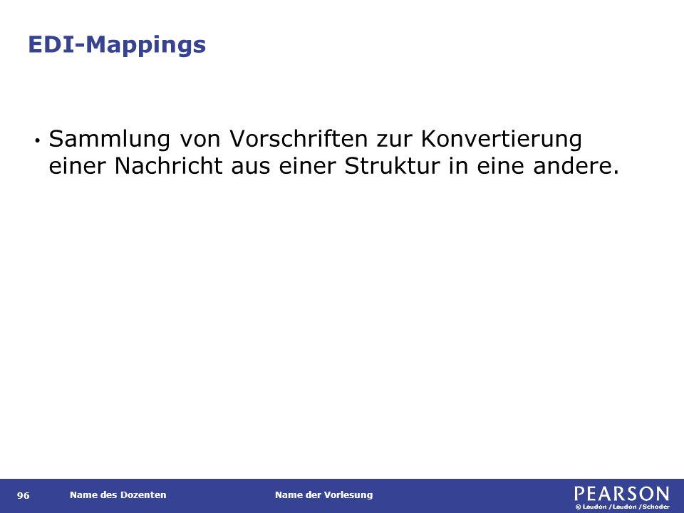 © Laudon /Laudon /Schoder Name des DozentenName der Vorlesung EDI-Mappings 96 Sammlung von Vorschriften zur Konvertierung einer Nachricht aus einer St