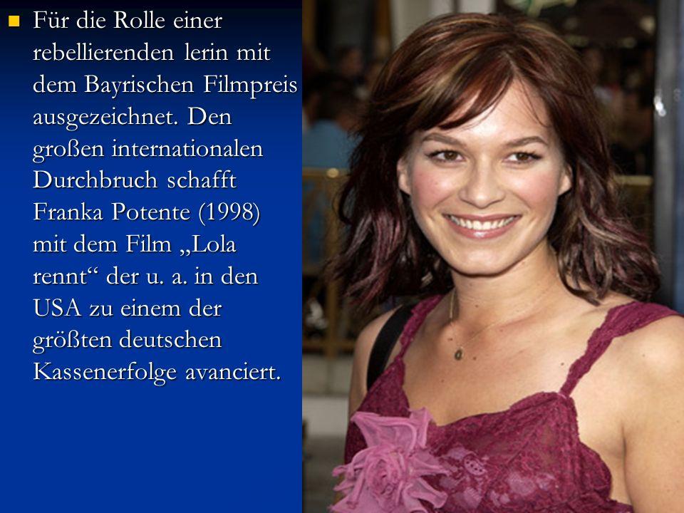 Für die Rolle einer rebellierenden lerin mit dem Bayrischen Filmpreis ausgezeichnet. Den großen internationalen Durchbruch schafft Franka Potente (199