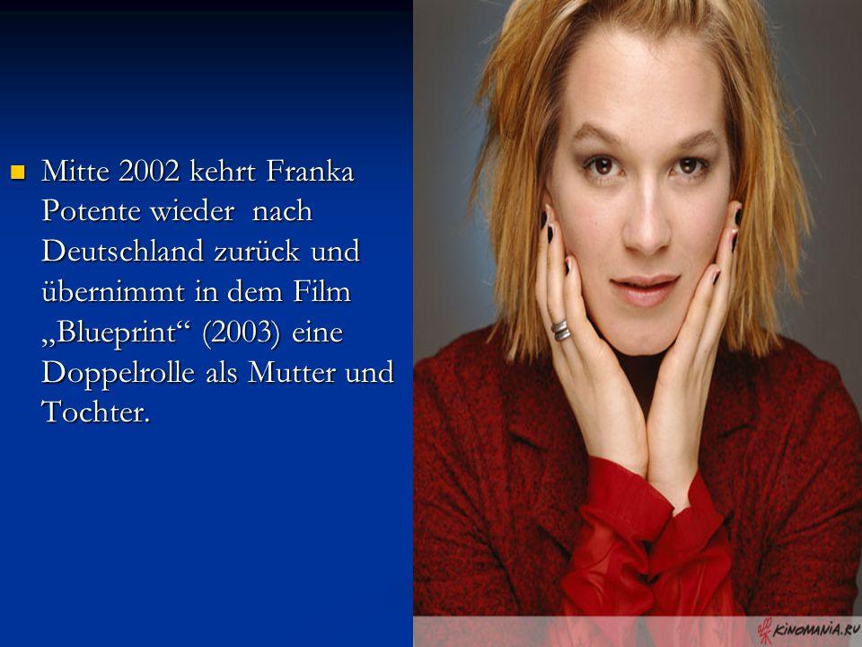 """Mitte 2002 kehrt Franka Potente wieder nach Deutschland zurück und übernimmt in dem Film """"Blueprint"""" (2003) eine Doppelrolle als Mutter und Tochter. M"""