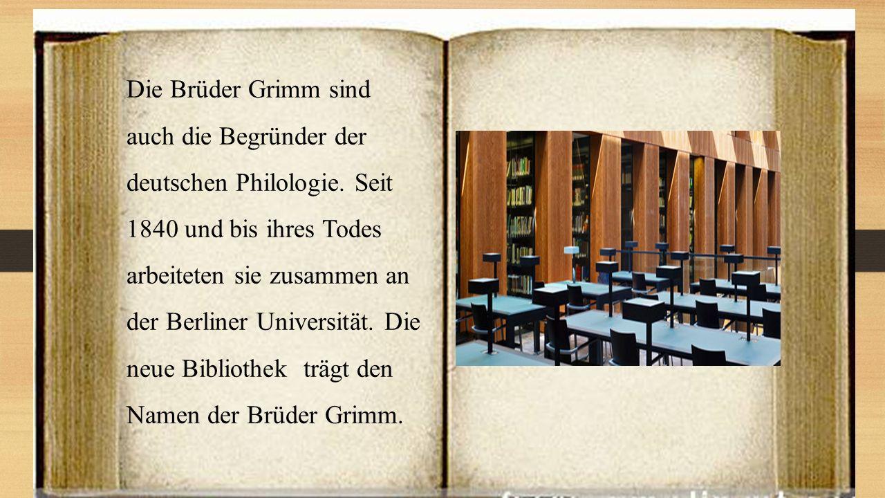 Die Brüder Grimm sind auch die Begründer der deutschen Philologie. Seit 1840 und bis ihres Todes arbeiteten sie zusammen an der Berliner Universität.