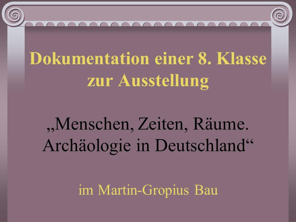 """Dokumentation einer 8.Klasse zur Ausstellung """"Menschen, Zeiten, Räume."""
