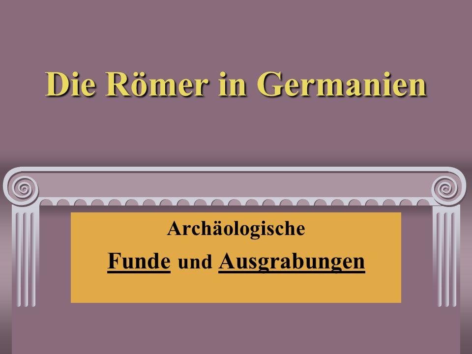 Die Römer in Germanien Archäologische Funde und Ausgrabungen