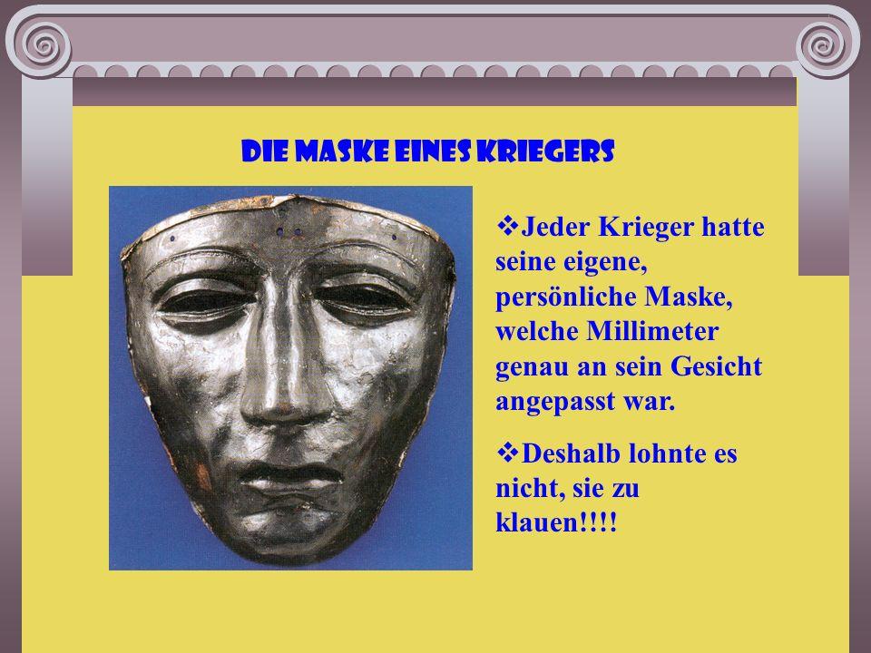  Jeder Krieger hatte seine eigene, persönliche Maske, welche Millimeter genau an sein Gesicht angepasst war.