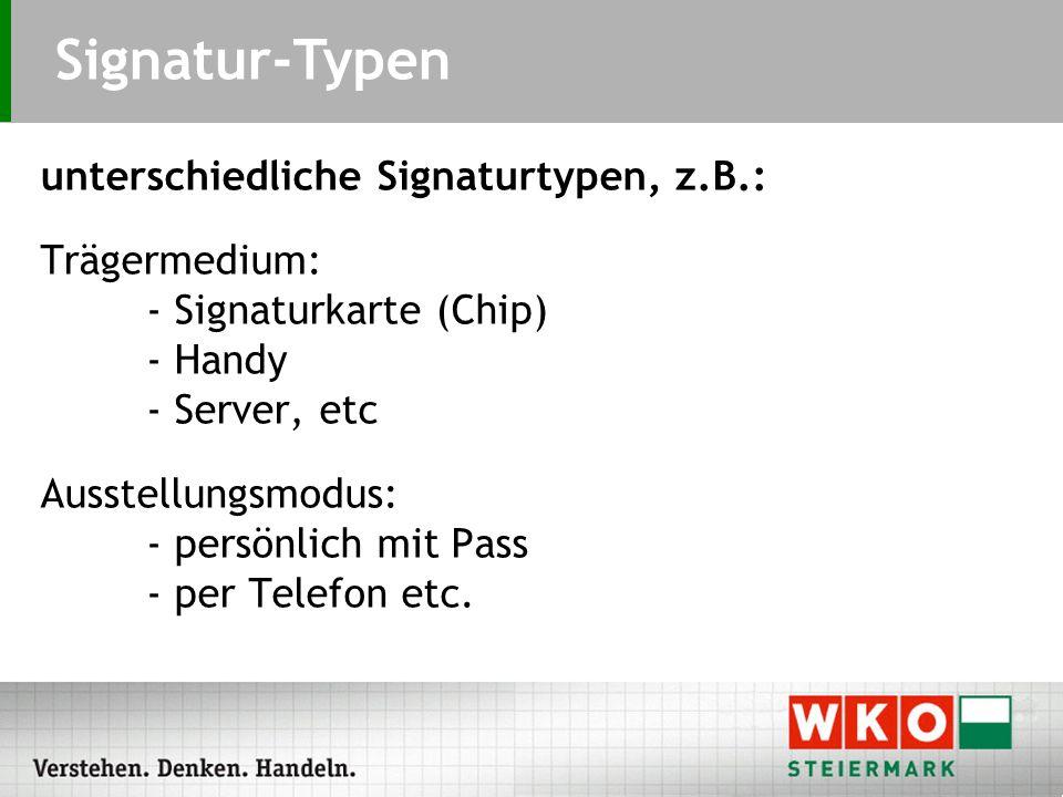 unterschiedliche Signaturtypen, z.B.: Trägermedium: - Signaturkarte (Chip) - Handy - Server, etc Ausstellungsmodus: - persönlich mit Pass - per Telefon etc.