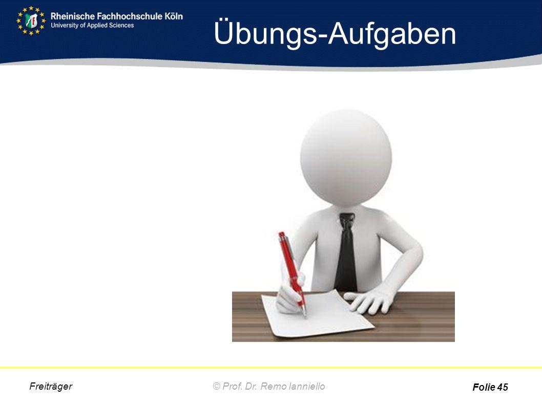 Übungs-Aufgaben © Prof. Dr. Remo IannielloFreiträger Folie 45