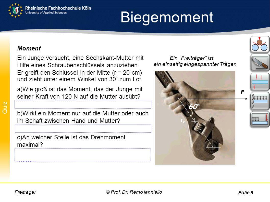 """Quiz Biegemoment © Prof. Dr. Remo Ianniello Freiträger Folie 9 60° F rxrxrxrx Ein """"Freiträger"""" ist ein einseitig eingespannter Träger. Moment Ein Jung"""