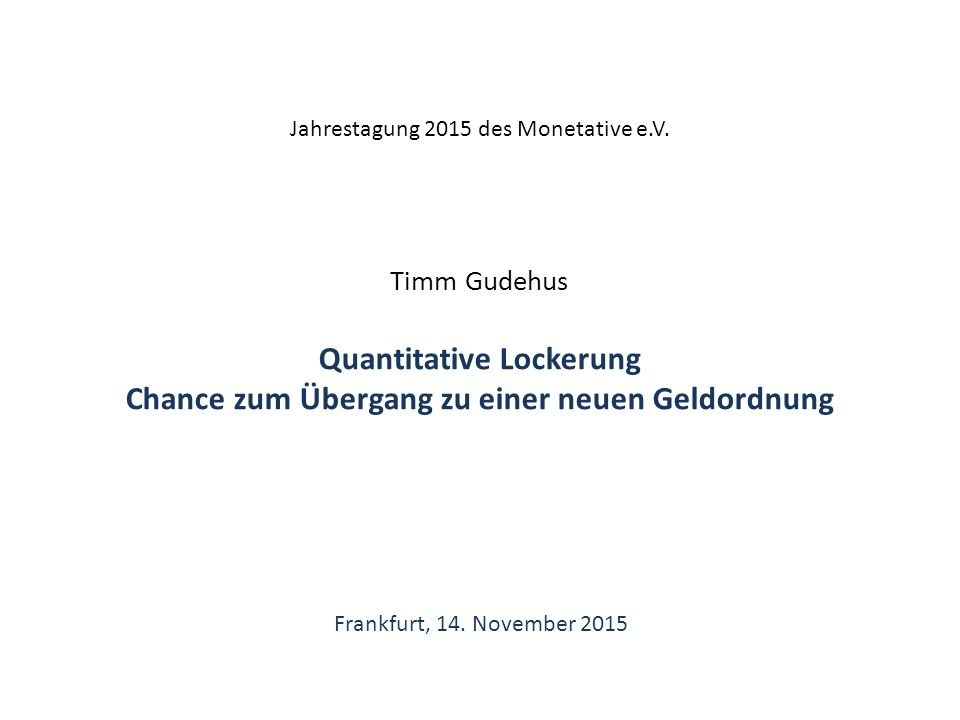 Timm Gudehus Quantitative Lockerung Chance zum Übergang zu einer neuen Geldordnung Frankfurt, 14.