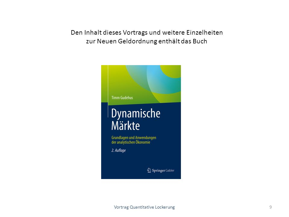 Vortrag Quantitative Lockerung9 Den Inhalt dieses Vortrags und weitere Einzelheiten zur Neuen Geldordnung enthält das Buch