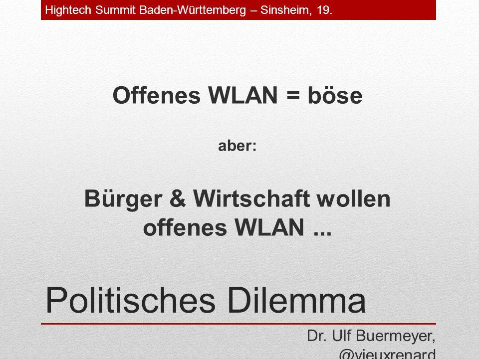 Politisches Dilemma Offenes WLAN = böse aber: Bürger & Wirtschaft wollen offenes WLAN...