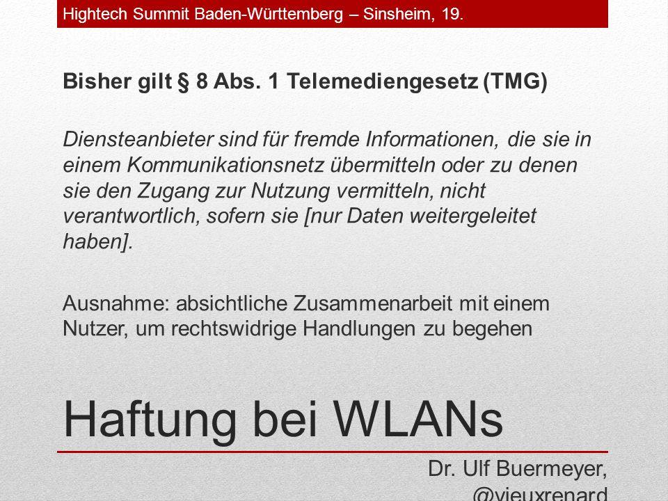 Haftung bei WLANs Bisher gilt § 8 Abs. 1 Telemediengesetz (TMG) Diensteanbieter sind für fremde Informationen, die sie in einem Kommunikationsnetz übe