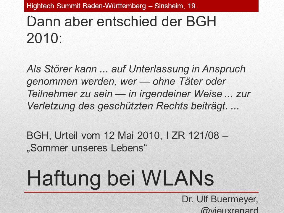 Haftung bei WLANs Dann aber entschied der BGH 2010: Als Störer kann...