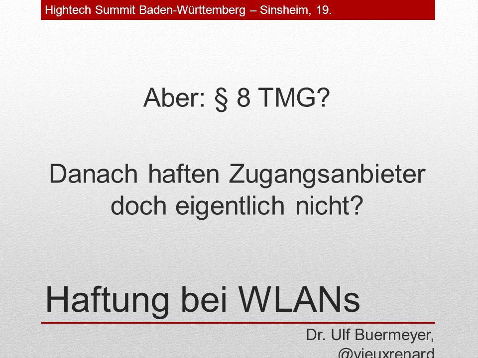 Haftung bei WLANs Aber: § 8 TMG. Danach haften Zugangsanbieter doch eigentlich nicht.