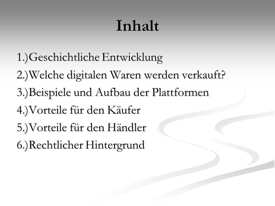 Inhalt 1.)Geschichtliche Entwicklung 2.)Welche digitalen Waren werden verkauft.