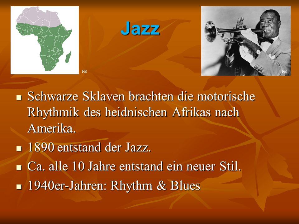 Jazz Schwarze Sklaven brachten die motorische Rhythmik des heidnischen Afrikas nach Amerika. Schwarze Sklaven brachten die motorische Rhythmik des hei