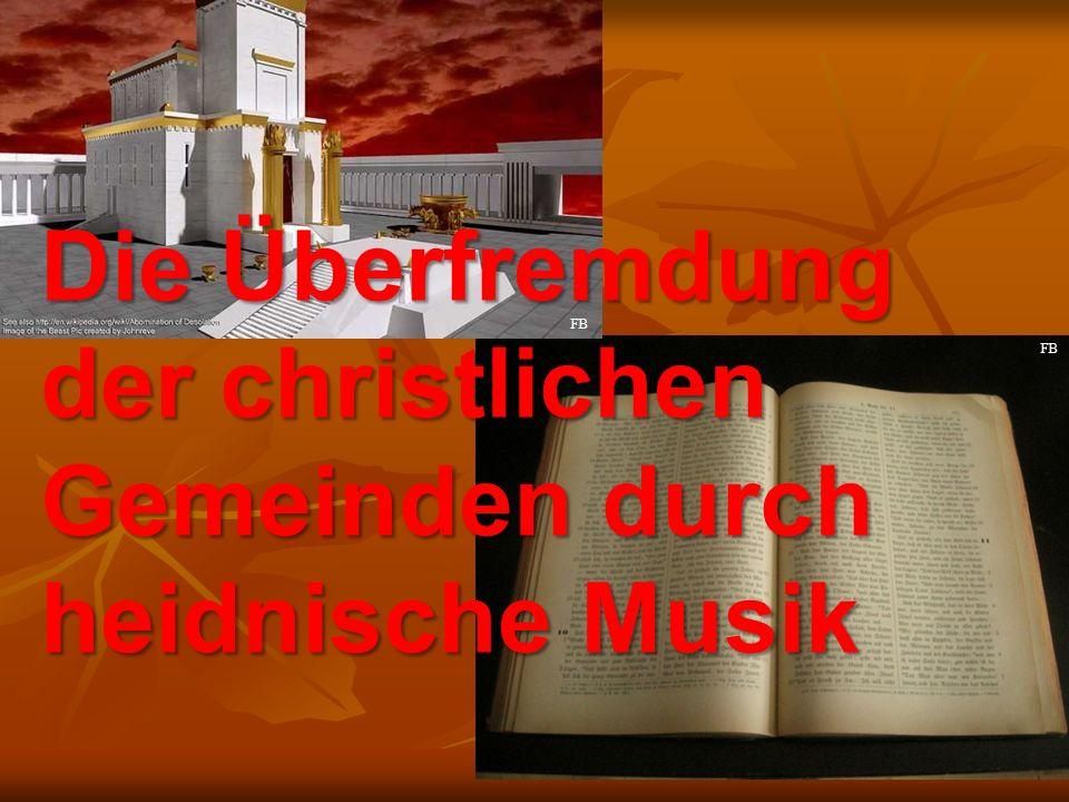 Die Überfremdung der christlichen Gemeinden durch heidnische Musik