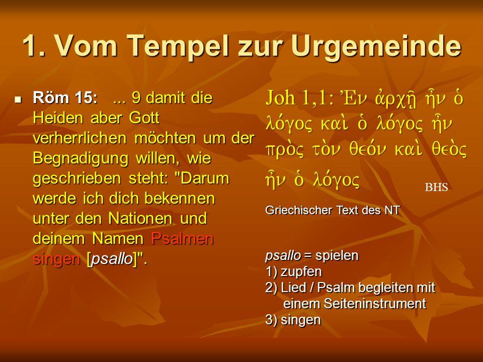 1. Vom Tempel zur Urgemeinde Röm 15:... 9 damit die Heiden aber Gott verherrlichen möchten um der Begnadigung willen, wie geschrieben steht: