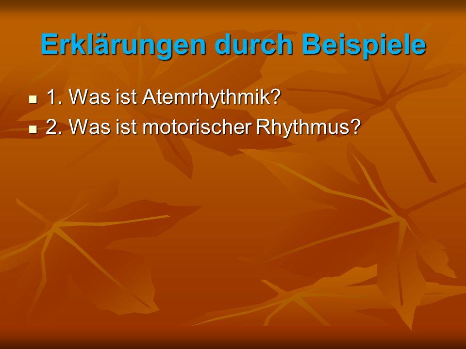 Erklärungen durch Beispiele 1. Was ist Atemrhythmik? 1. Was ist Atemrhythmik? 2. Was ist motorischer Rhythmus? 2. Was ist motorischer Rhythmus?