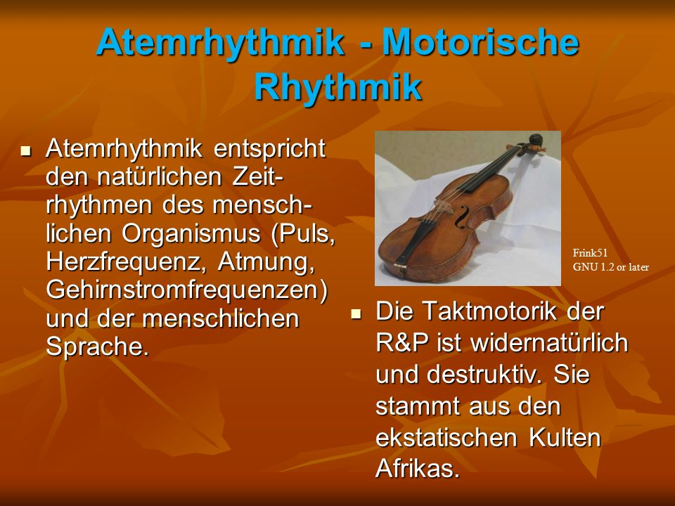 Atemrhythmik - Motorische Rhythmik Die Taktmotorik der R&P ist widernatürlich und destruktiv. Sie stammt aus den ekstatischen Kulten Afrikas. Die Takt