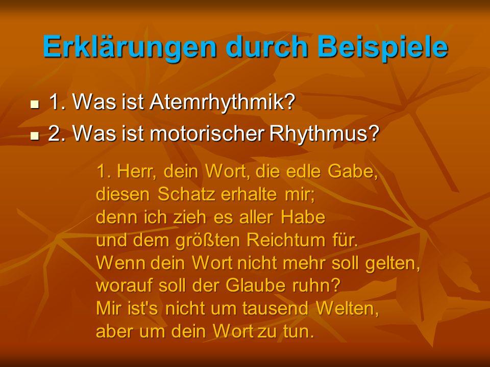 Erklärungen durch Beispiele 1. Was ist Atemrhythmik? 1. Was ist Atemrhythmik? 2. Was ist motorischer Rhythmus? 2. Was ist motorischer Rhythmus? 1. Her