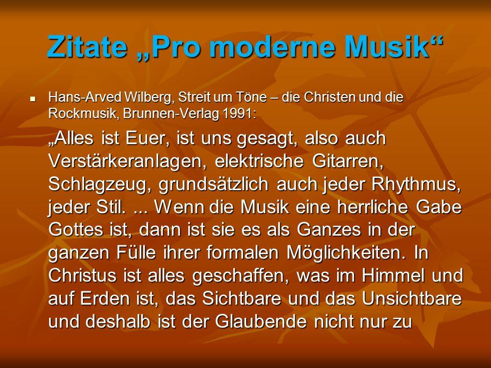 """Zitate """"Pro moderne Musik"""" Hans-Arved Wilberg, Streit um Töne – die Christen und die Rockmusik, Brunnen-Verlag 1991: Hans-Arved Wilberg, Streit um Tön"""
