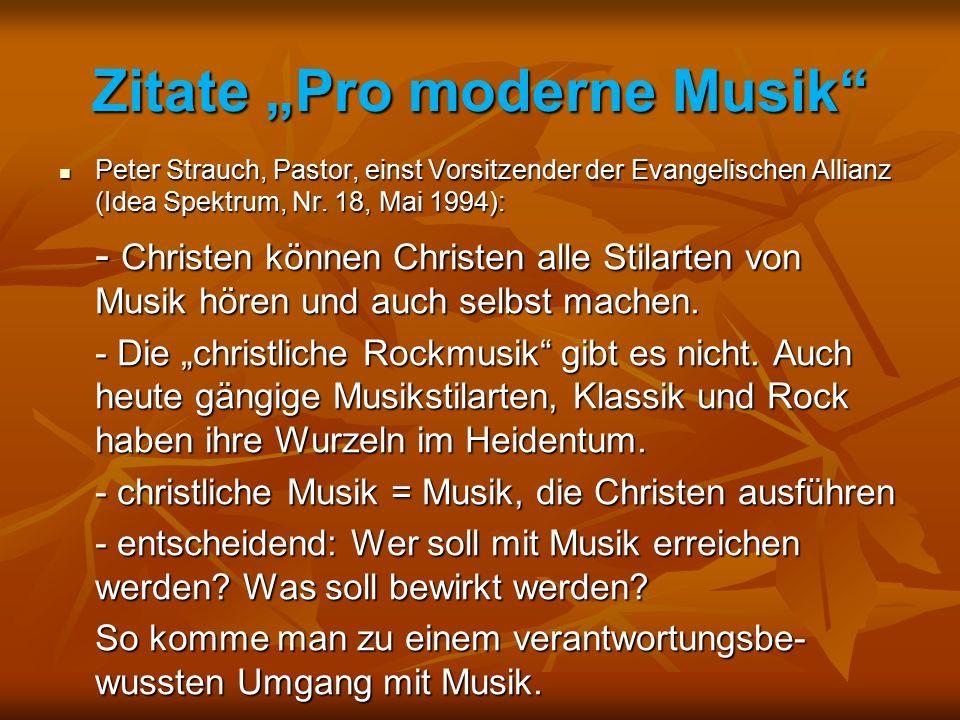 """Zitate """"Pro moderne Musik"""" Peter Strauch, Pastor, einst Vorsitzender der Evangelischen Allianz (Idea Spektrum, Nr. 18, Mai 1994): Peter Strauch, Pasto"""