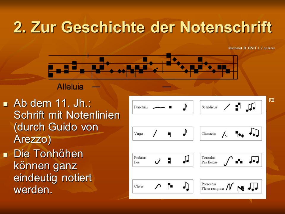 2. Zur Geschichte der Notenschrift Ab dem 11. Jh.: Schrift mit Notenlinien (durch Guido von Arezzo) Ab dem 11. Jh.: Schrift mit Notenlinien (durch Gui