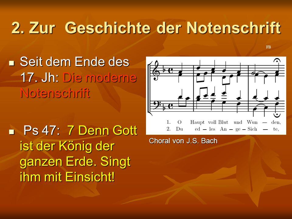 Seit dem Ende des 17. Jh: Die moderne Notenschrift Seit dem Ende des 17. Jh: Die moderne Notenschrift Ps 47: 7 Denn Gott ist der König der ganzen Erde
