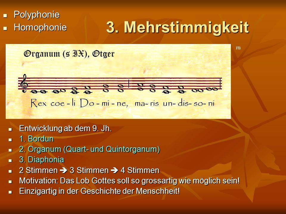3. Mehrstimmigkeit Entwicklung ab dem 9. Jh. Entwicklung ab dem 9. Jh. 1. Bordun 1. Bordun 2. Organum (Quart- und Quintorganum) 2. Organum (Quart- und